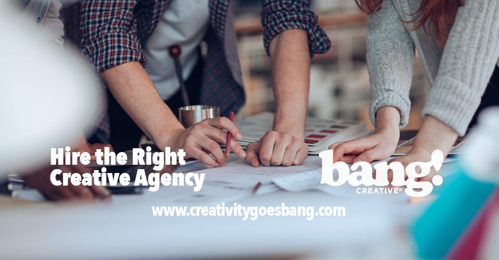 Hire The Right Creative Agency by BANG! creative strategy by design